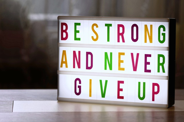 Be strong and never give up